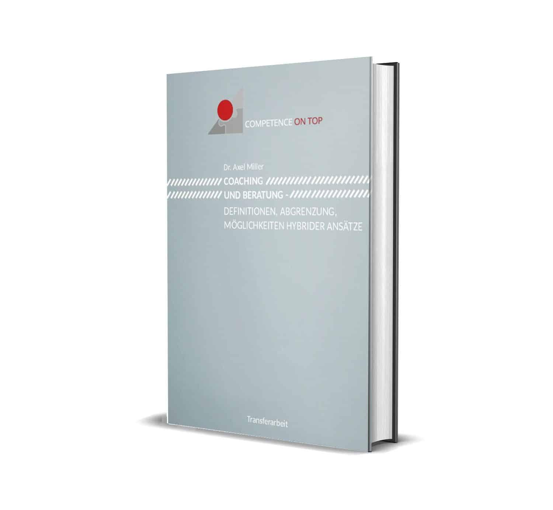 Coaching und Beratung - Definition, Abgrenzung, Möglichkeiten Hybrider Ansätze. Transferarbeit zum Thema Coaching. Competence-Coach.